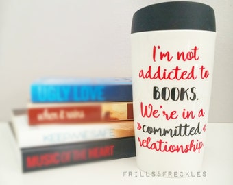 I'm not addicted to books, we're in a committed relationship - drinkware
