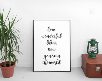 How Wonderful Life Is Now You're In The World, Printable Quote, Nursery Decor, Art Prints, Motivational Print