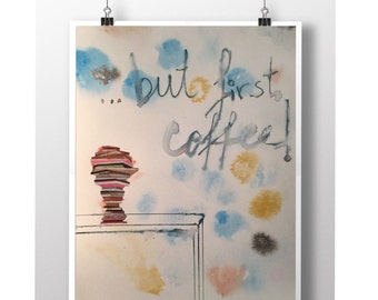 But first, coffee! ORIGINAL watercolor with collage - art - coffee