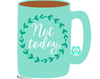 SVG Cut File - Not Today - Wreath - Cricut - Silhouette - Cutting Files - Don't Bother Me - Funny Quote - Coffee Obsessed - I Love Coffee