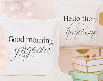 Hello handsome, good morning gorgeous pillow covers
