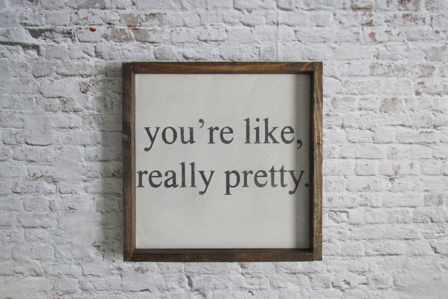You re like really pretty wood sign rustic decor