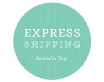 EXPRESS SHIPPING- Australian customers only.