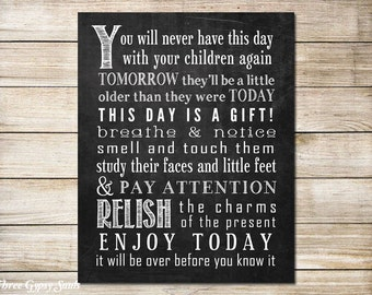 Gift PRINTABLE ART You Will Never Have This Day With Your Children Again Gift For Mom  New Mom Gift