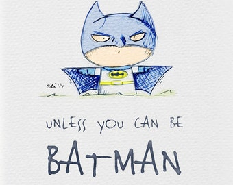 Be Batman - Inspirational print for your little super hero