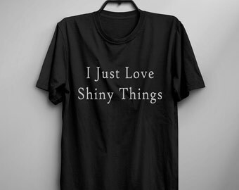 I just love shiny things tshirts jewelry bling T shirts with sayings shirts for teens girl gift funny women graphic tee shirt t-shirts