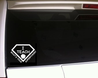 "I Teach Whats your Superpower B48 Car Decal Vinyl Sticker 6"" Teaching Education Appreciation School Educator"