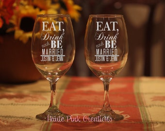 Wedding Wine Glasses, Etched Wine Glasses, Wedding Anniversary Wine Glasses, Personalized Wine Glass, Eat Drink and Be Married, Set of 2
