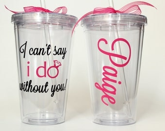 I can't say i do without you! - Two Colors- Will you Be My Bridesmaid? Personalized Tumbler with Bridesmaid Name or Monogram