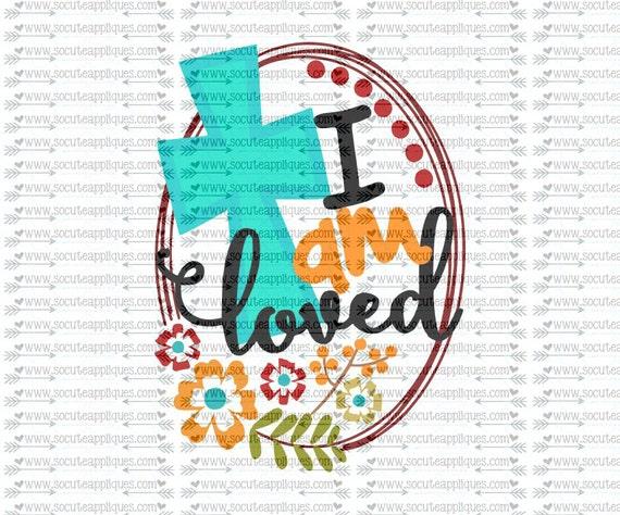 Svg Dxf Eps Cut File I Am Loved Svg Christian Svg