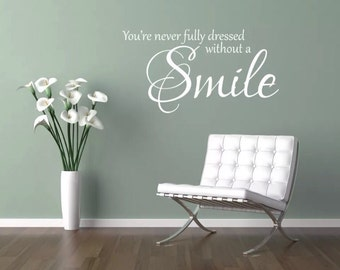 You're never fully dressed without a smile Bedroom / Home/ lounge/ hallway/ vinyl wall art sticker