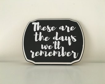 These Are The Days We'll Remember wood sign | Memories wall |  Black white gallery |  Gallery Wall sign | Home decor | Photo gallery wall