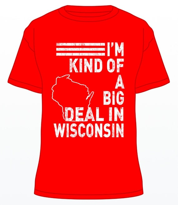 Wisconsin badgers i 39 m kind of a big deal t shirt by for University of wisconsin t shirts