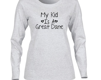 My Kid Is A Great Dane Womens Long Sleeve T-Shirt. Dog Lover Long Sleeve Shirt. Womens Long Sleeve Dog Shirt. Womens Dog Mom Shirt.