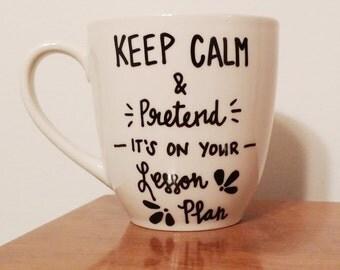 Keep Calm & Pretend It's On Your Lesson Plan Mug | Teacher Mug | Teacher Gift | Coffee Mug | Tea Mug