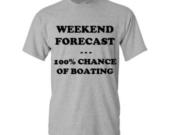 Weekend Forecast T-Shirt, 100% Chance of Boating T-Shirt, Boating Tshirt, Weekend Boating Tshirt, Captain Tshirt, Funny, i love Boating