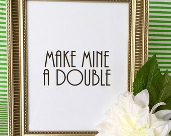 Make Mine a Double Bar Cart Art Print - Party - Wall Art - Alcohol - Wedding - Bartender - Drinks - Kitchen - Bar - 5x7 or 8x10