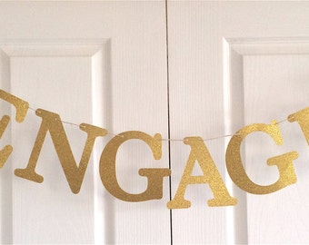 ENGAGED Banner. Gold glitter. Engagement party decoration, save the date, photo shoot. We're engaged, bride to be, she said yes. Custom.