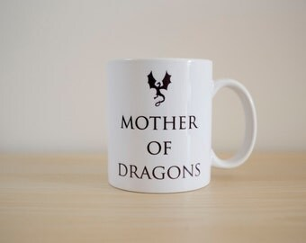 Mother Of Dragons, Mother Of Dragons Mug, Daenerys Targaryen Mug, Game Of Thrones Mug, Game Of Thrones Quotes, Khaleesi Mug