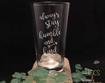 Etched Glass | Always Stay Humble and Kind | Etched Pint Glass Tim McGraw Humble and Kind