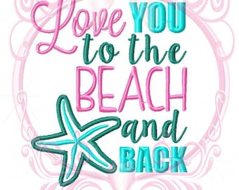 Instant Download Love you to the Beach and Back with Starfish Machine Embroidery Applique Saying Design 5x7, Saying Design, Beach Embroidery