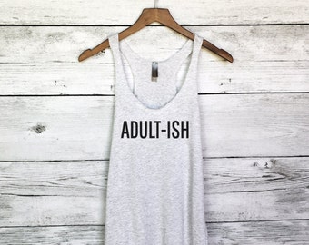 Adult-ish Tank Top for Women - Funny Adult Shirts - Adultish - Funny Tees for Women - Popular Tank Tops