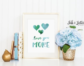 Love You More Print - Playroom Decor - Love You More Sign - Green and Blue - Inspirational Quote - Instant Download - Digital - 8x10