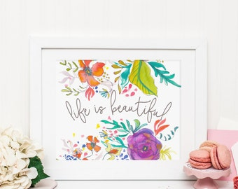 "8x10 ""Life Is Beautiful"" + Bright Watercolor Flowers Printable and Instant Download"