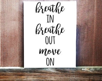 Breathe In Breathe Out Move On Hand Painted Canvas, Multiple Sizes Available, Inspirational Quote, Ready To Hang, Home Decor