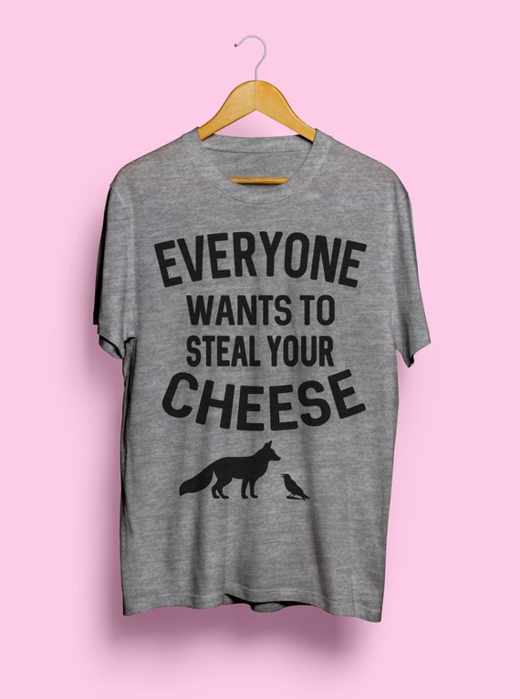 everyone wants to steal your cheese
