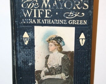 1908 The Mayor's Wife//By Anna Katharine Green//Illustrated By Alice Barber Stephens//Vintage Book