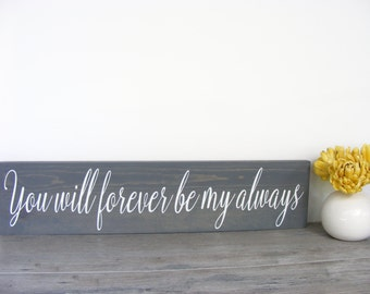 You Will Forever Be My Always - Wedding Sign - Engagement Sign - Rustic Wedding - Wood Sign - Ceremony Decor - Reception Decor - Photo Prop