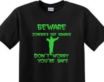 BEWARE ZOMBIES eat BRAINS Dont Worry Your Safe- Seasonal T-Shirt