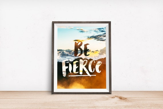 Printable Art, Motivational Quote, Be Fierce, Inspirational Print, Typography Quote, Art Prints, Digital Download Print, Quote Printables