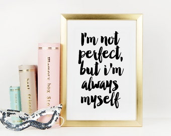 MOTIVATIONAL Print,Be You,Be Yourself,Inspirational Print,Wall Art,Typography Poster,I'm Not Perfect But I'm Always Myself,Quote Print