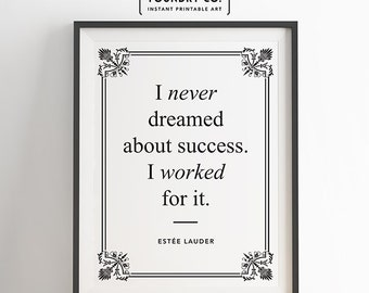 """Estee Lauder - """"I never dreamed about success. I worked for it."""" Printable Inspirational Quote // Wall Art Decor - INSTANT DOWNLOAD Print"""