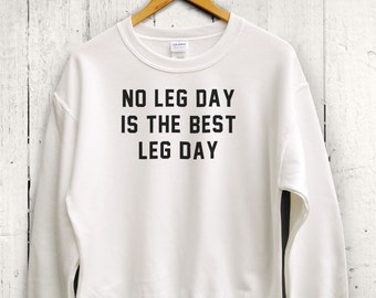 No Leg Day Is The Best Leg Day Sweater - Leg Day Shirt, Funny Gym Shirt, Womens Gym Sweatshirt, Workout Apparel, Fitness Sweatshirt