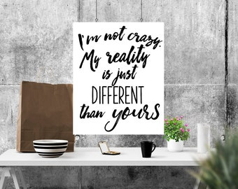 Alice print, I'm not crazy My Reality is just Different, Alice in Wonderland Art Print,  Wonderland Quote, Lewis Carroll quote, Alice