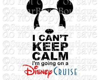 Mickey Minnie I Can't Keep Calm I'm Going On A Disney Cruise svg
