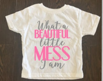 What a Beautiful Little Mess I Am Toddler Shirt
