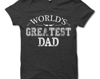 Worlds Greatest Dad Shirt. Gifts for Dad. Father's Day Gift.