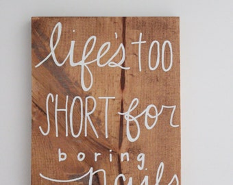 Life's Too Short For Boring Nails - Wood Sign