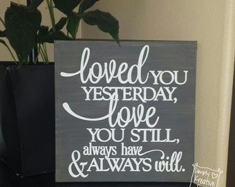 Loved You Yesterday, Love You Still, Always Have & Always Will Canvas