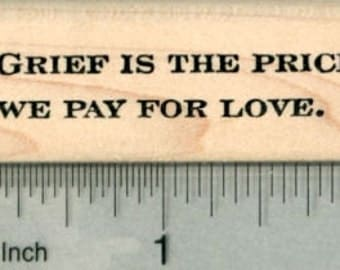 Sympathy Rubber Stamp, Grief is the Price We Pay for Love D29814 Wood Mounted