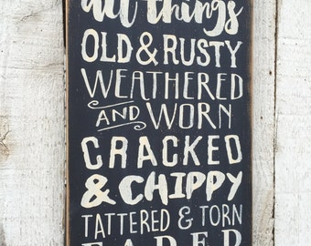 I love all things old rusty weathered worn cracked chippy tattered torn faded and vintage - distressed primitive wood sign