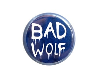 """Bad Wolf Button, Pinback Button,  Small Badge, 1.25"""" Button, Doctor Who Fan Button - X07"""