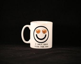 Funny 'I only have pies for you' design mug sublimation printed 11oz ceramic mug baking humor great gift