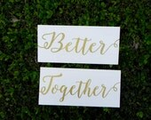 Better Together Signs Modern Chair Signs Wood Wedding Signs Photo Props Shabby Chic Glam Wedding Signs Rustic Wedding Signs White Gold