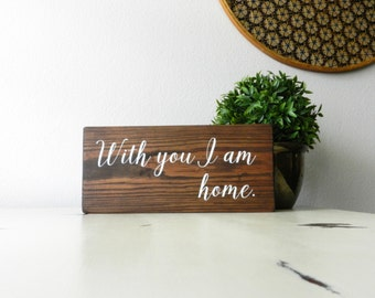 With You I Am Home Wood Sign - Love Home Decor - Rustic Wedding Decor - Wedding Gift - Engagement Gift - Rustic Home Decor - Gift For Her