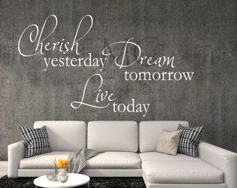 Vinyl Decal Cherish Yesterday Dream Tomorrow Live Today Vinyl Lettering Vinyl Wall Decal